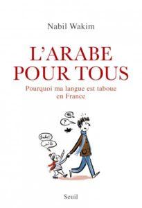 """Couverture du livre de Nabil Wakim """"L'Arabe pour tous. Pourquoi ma langue est taboue en France"""""""